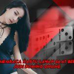 Cara Membaca Kartu Lawan Saat Bermain Judi Domino Online